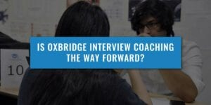 IS-OXBRIDGE-INTERVIEW-COACHING-THE-WAY-FORWARD