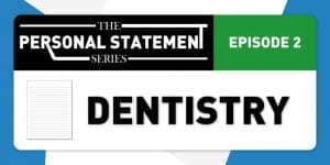 Personal Statement series Episode 2: Dentistry