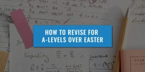 How-To-Revise-A-Levels-Over-Easter